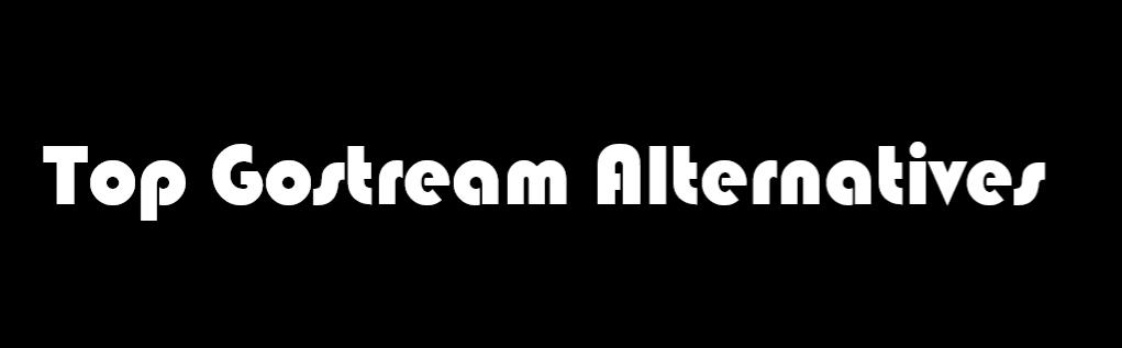gostream site, gostream movies, gostream alternatives, gostream tv shows, gostream