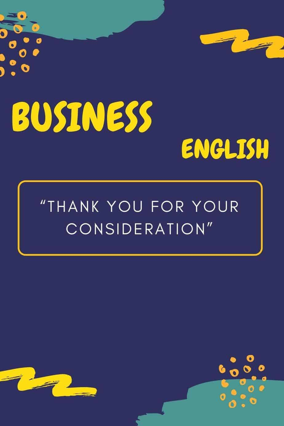 Business ENGLISH Thank you for your consideration_