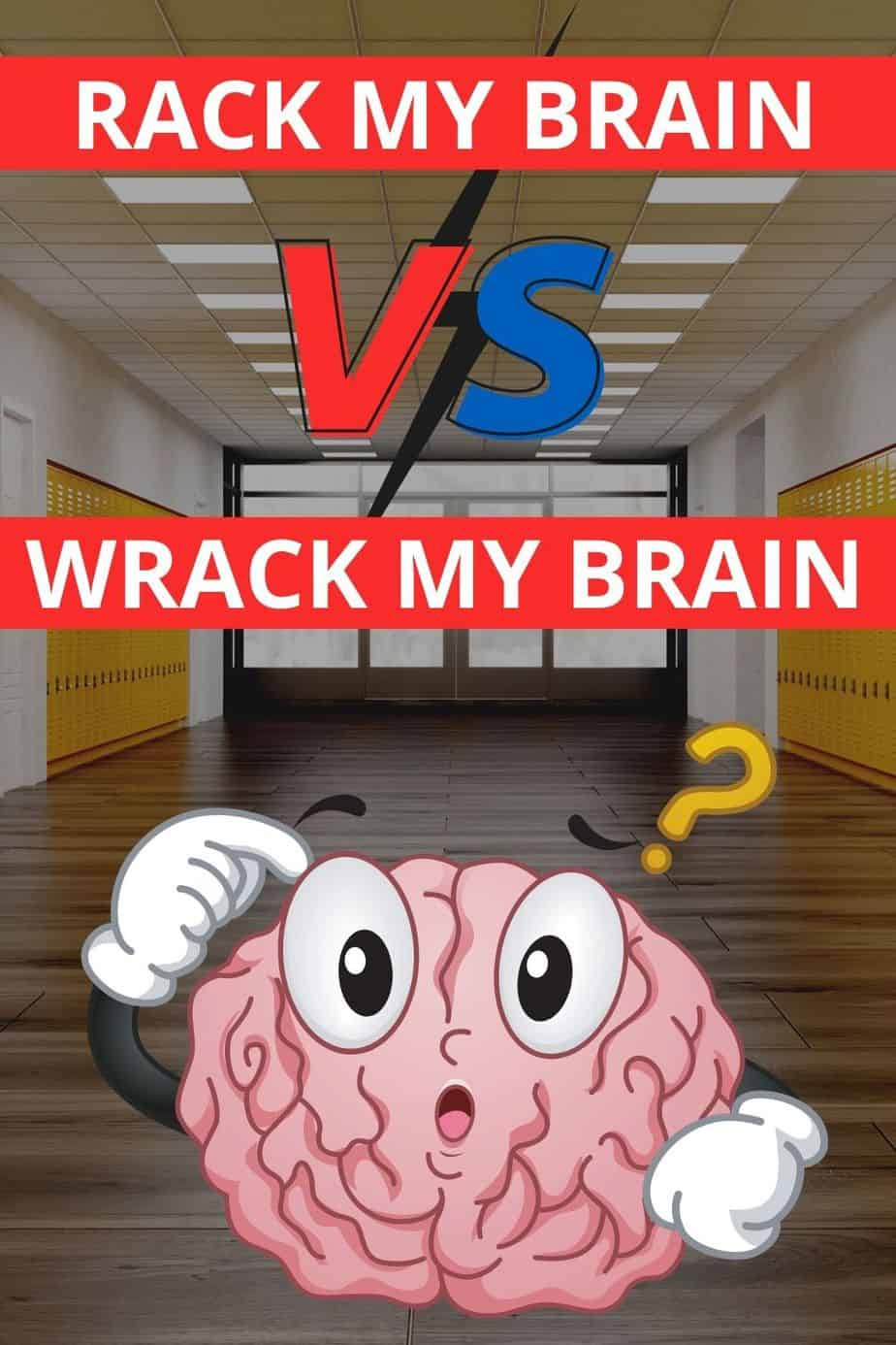 Racking my Brain vs. Wracking my Brain