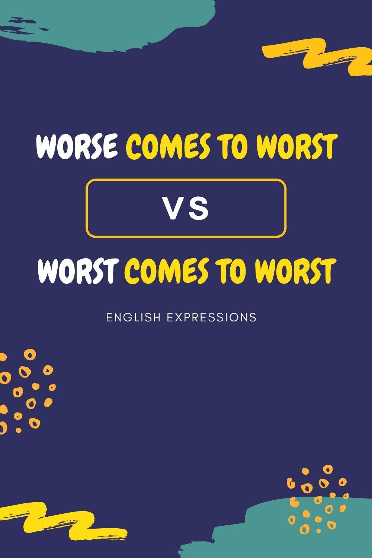 Worse comes to worst vs. worst comes to worst