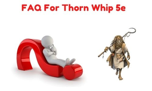 FAQ For Thorn Whip 5e